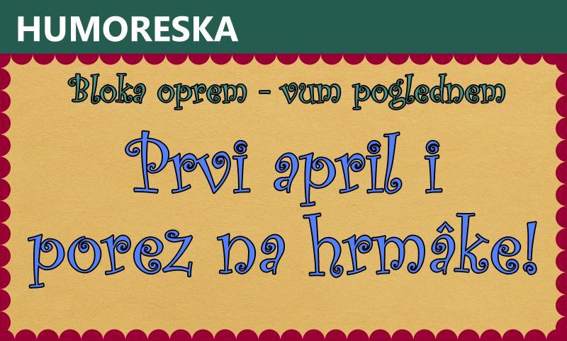 Prvi april i porez na hrmâke!