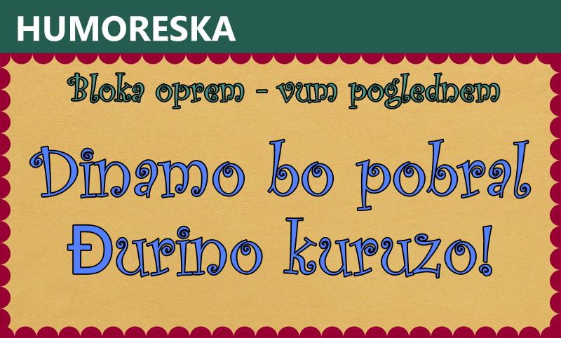 Dinamo bo pobral Đurino kuruzo!